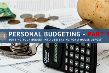 Personal Budgeting Part2 – Putting your budget into use- Saving for a house deposit