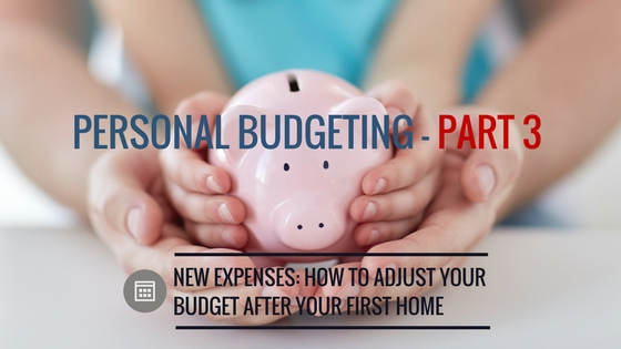 Personal Budgeting Part3 – New Expenses- How to adjust your budget after your first home